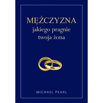 """Michael Pearl """"Mężczyzna jakiego pragnie twoja żona"""""""