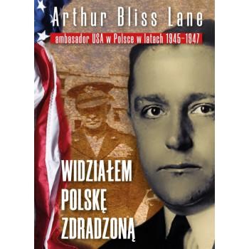 """Arthur Bliss Lane """"Widziałem Polskę Zdradzoną"""""""