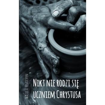 "Walter A. Henrichsen ""Nikt nie rodzi się uczniem Chrystusa"""