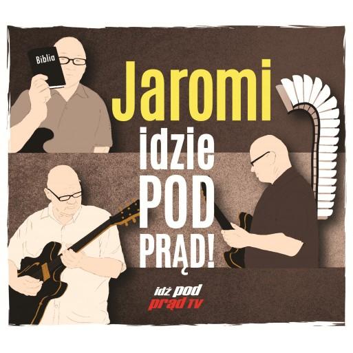"""""""Jaromi idzie pod prąd"""""""
