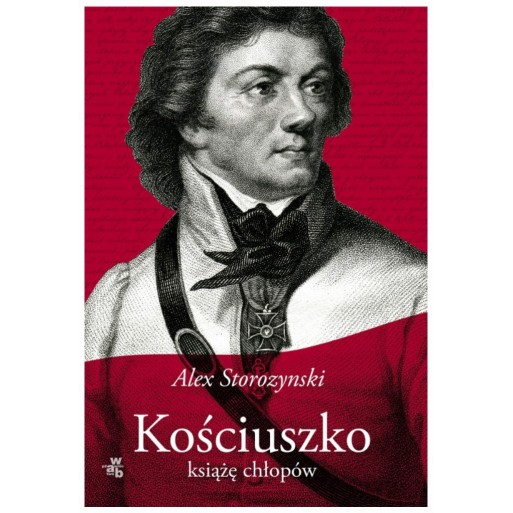 """Alex Storozynski """"Kościuszko Książę chłopów"""""""