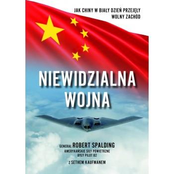 """gen. Robert Spalding  """"Niewidzialna wojna. Jak Chiny w biały dzień przejęły Wolny Zachód"""""""